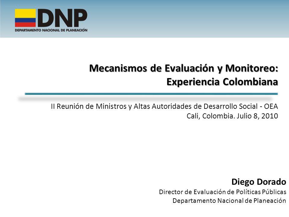 Mecanismos de Evaluación y Monitoreo: Experiencia Colombiana II Reunión de Ministros y Altas Autoridades de Desarrollo Social - OEA Cali, Colombia. Julio 8, 2010