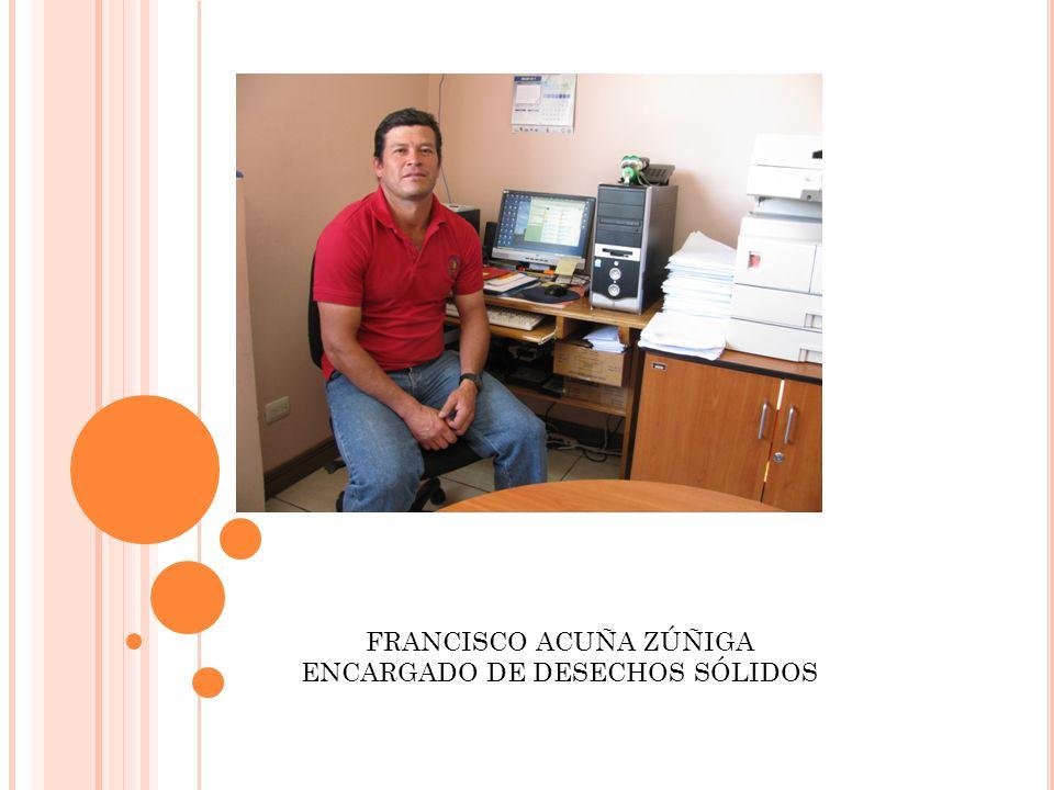 FRANCISCO ACUÑA ZÚÑIGA ENCARGADO DE DESECHOS SÓLIDOS