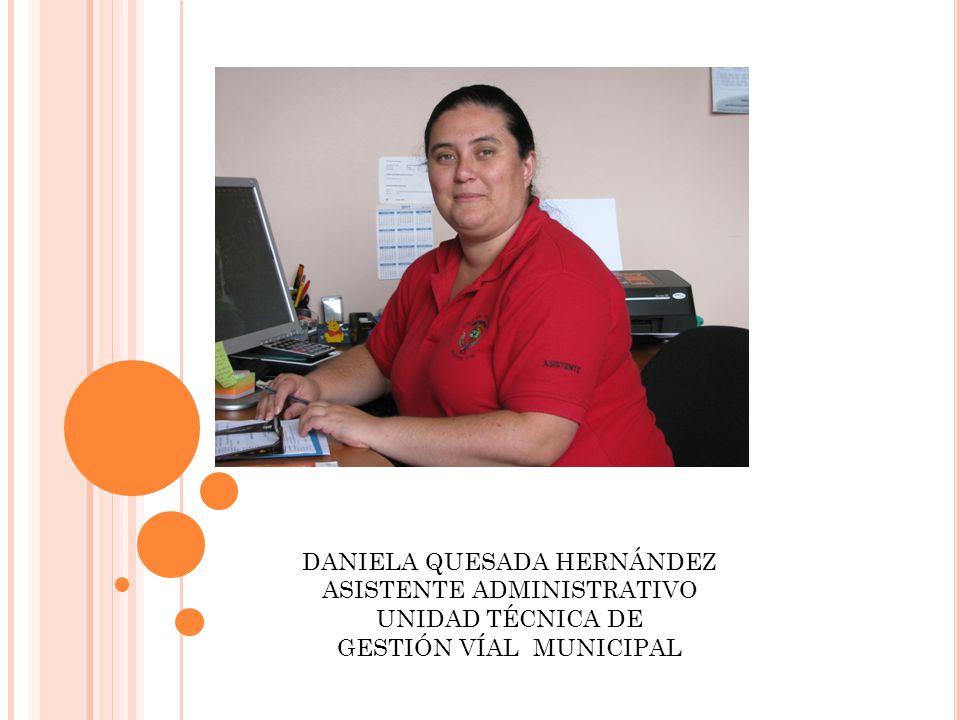 DANIELA QUESADA HERNÁNDEZ ASISTENTE ADMINISTRATIVO UNIDAD TÉCNICA DE