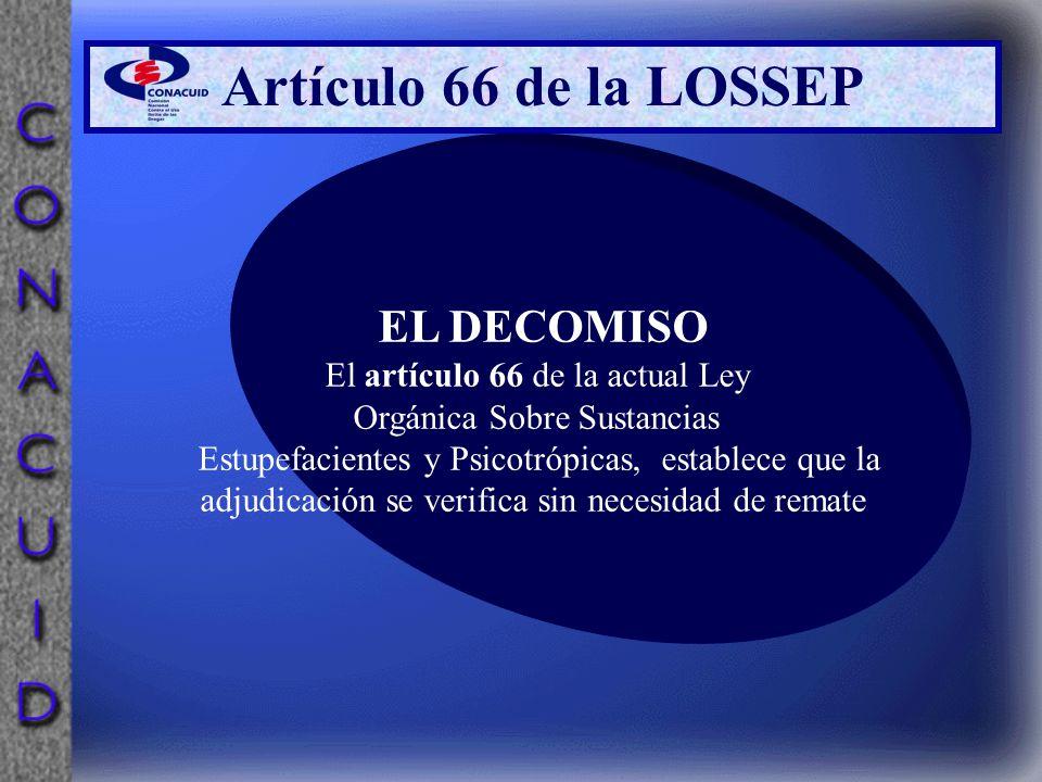 Artículo 66 de la LOSSEP EL DECOMISO El artículo 66 de la actual Ley