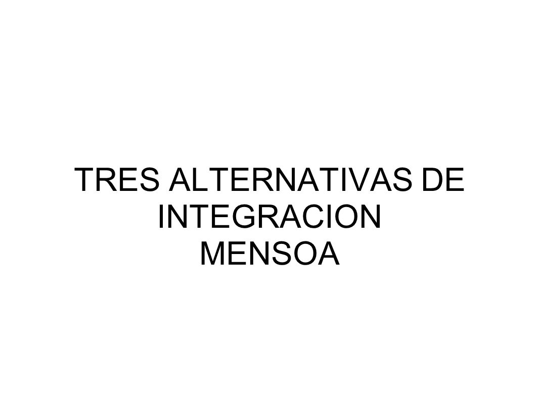 TRES ALTERNATIVAS DE INTEGRACION MENSOA