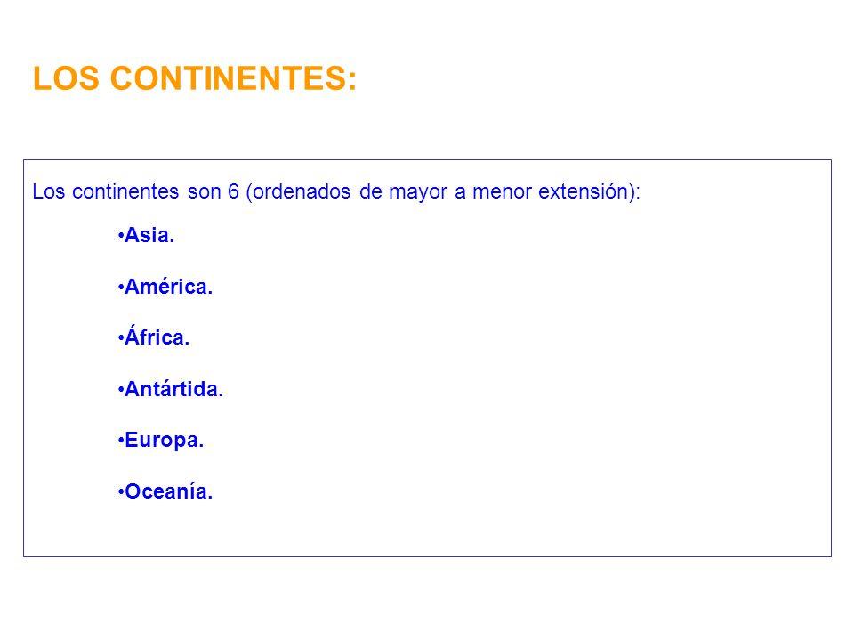 LOS CONTINENTES: Los continentes son 6 (ordenados de mayor a menor extensión): Asia. América. África.