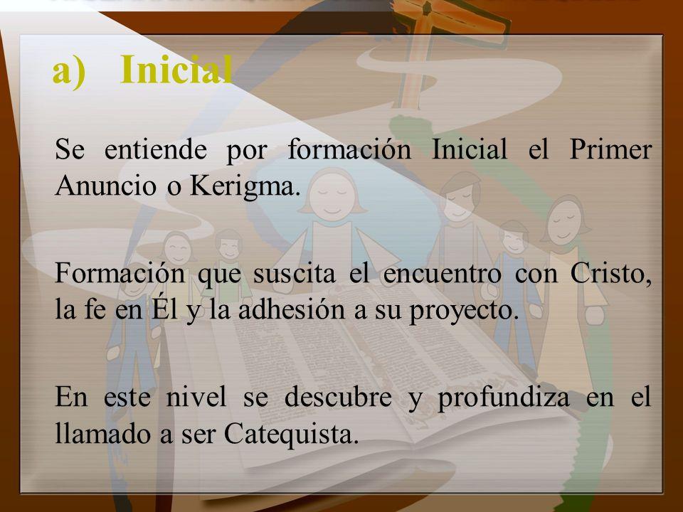 a) Inicial Se entiende por formación Inicial el Primer Anuncio o Kerigma.