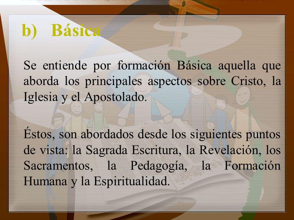 b) Básica Se entiende por formación Básica aquella que aborda los principales aspectos sobre Cristo, la Iglesia y el Apostolado.
