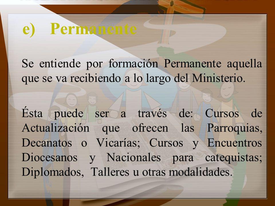 e) Permanente Se entiende por formación Permanente aquella que se va recibiendo a lo largo del Ministerio.
