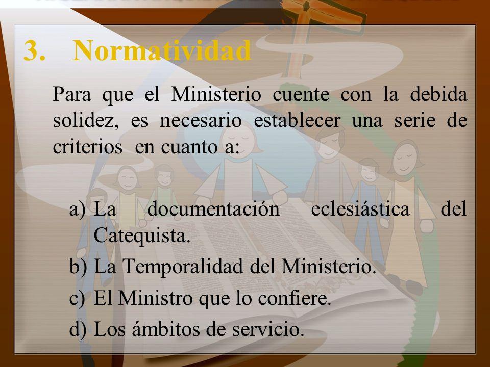 3. Normatividad Para que el Ministerio cuente con la debida solidez, es necesario establecer una serie de criterios en cuanto a: