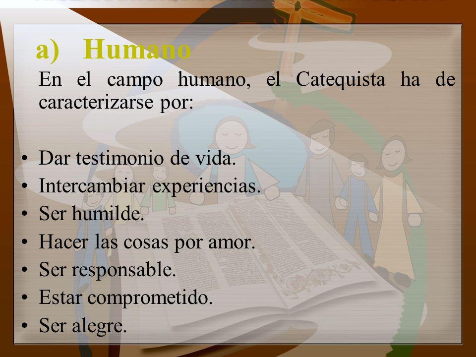 a) Humano En el campo humano, el Catequista ha de caracterizarse por: