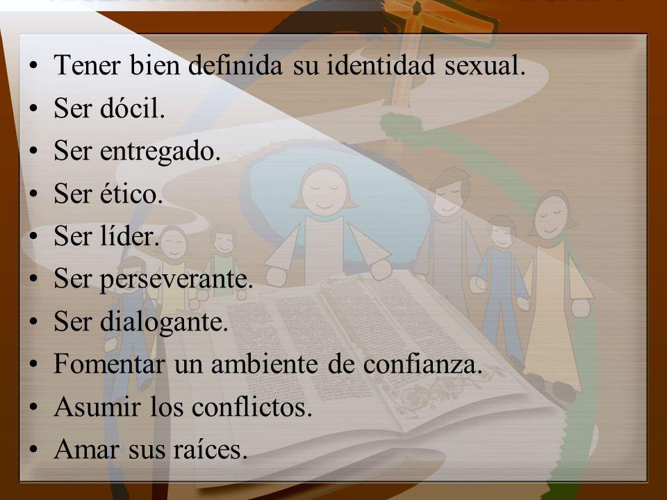 Tener bien definida su identidad sexual.