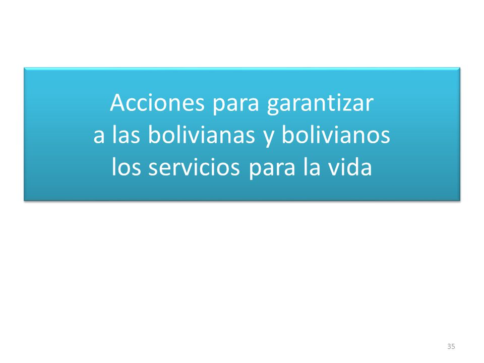 Acciones para garantizar a las bolivianas y bolivianos los servicios para la vida