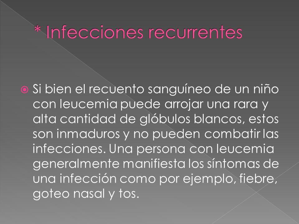 * Infecciones recurrentes