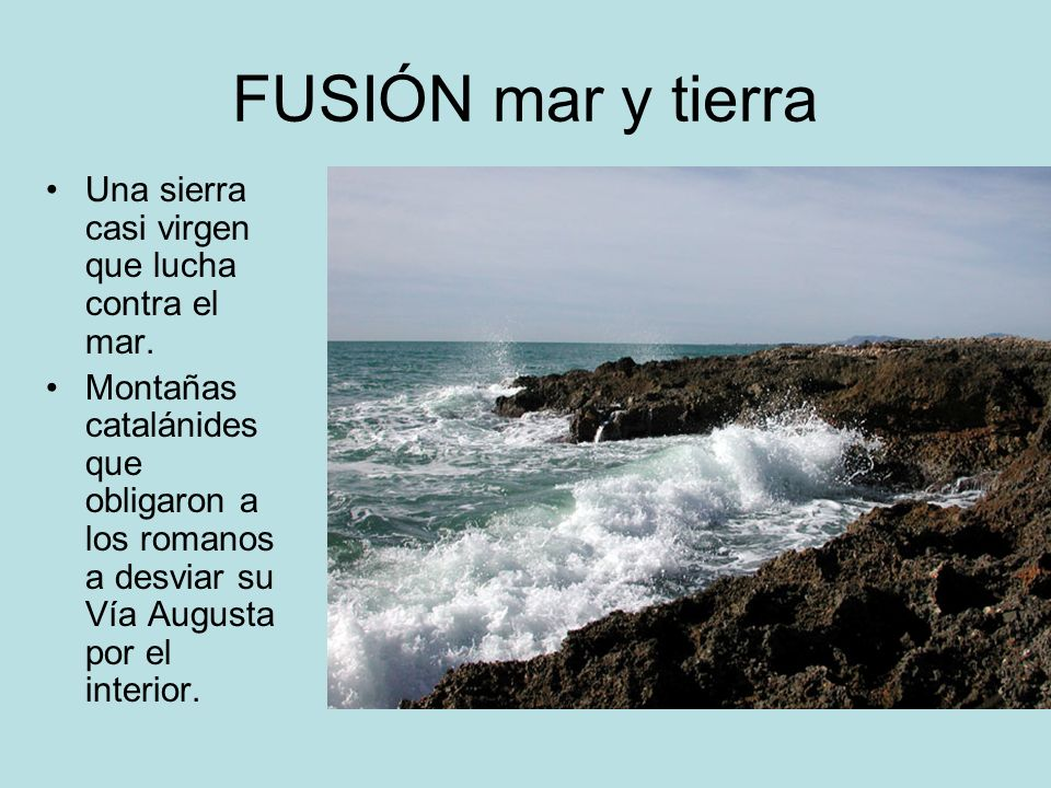 FUSIÓN mar y tierra Una sierra casi virgen que lucha contra el mar.
