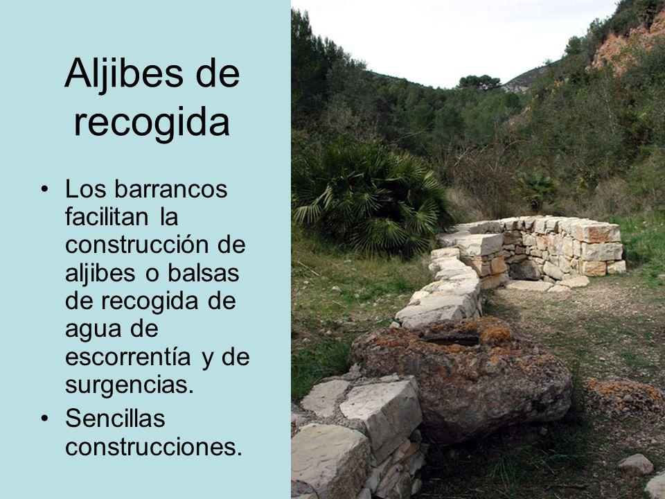 Aljibes de recogida Los barrancos facilitan la construcción de aljibes o balsas de recogida de agua de escorrentía y de surgencias.