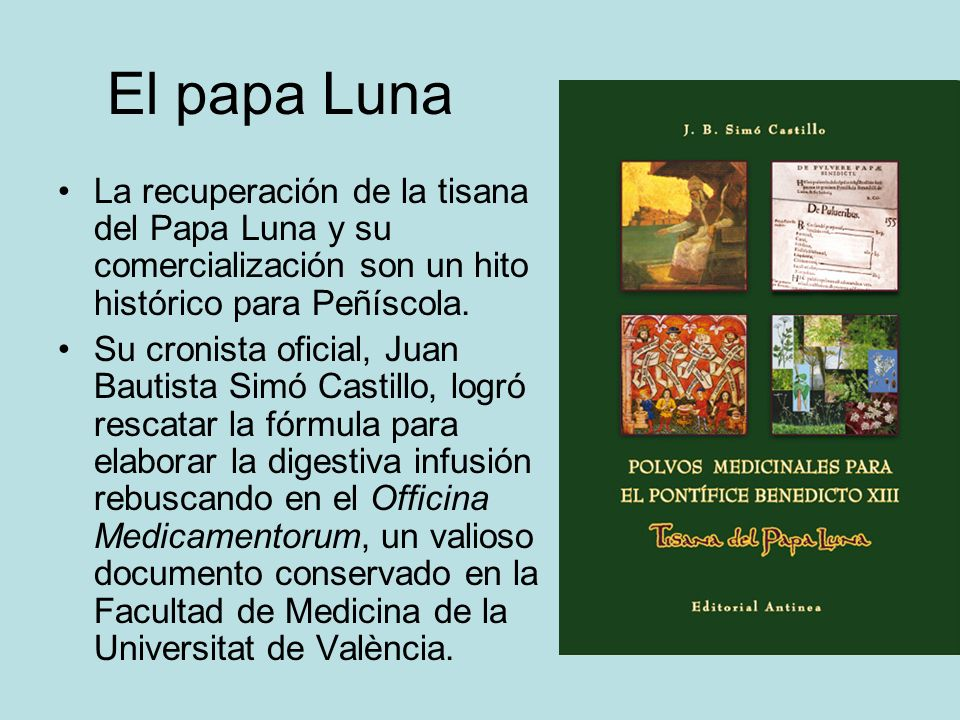 El papa Luna La recuperación de la tisana del Papa Luna y su comercialización son un hito histórico para Peñíscola.