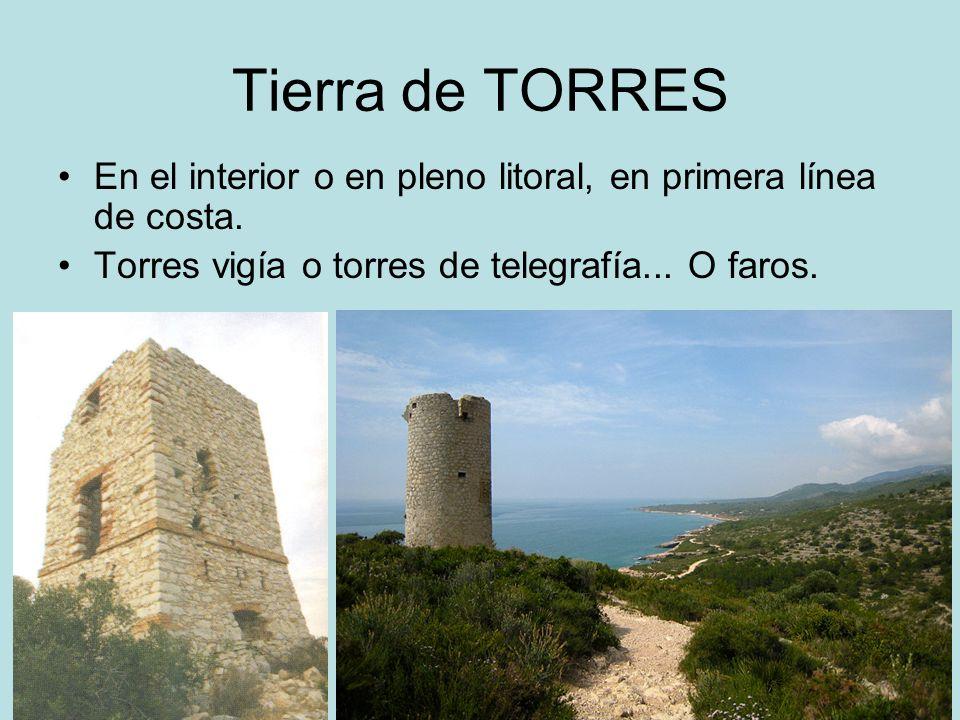 Tierra de TORRES En el interior o en pleno litoral, en primera línea de costa.