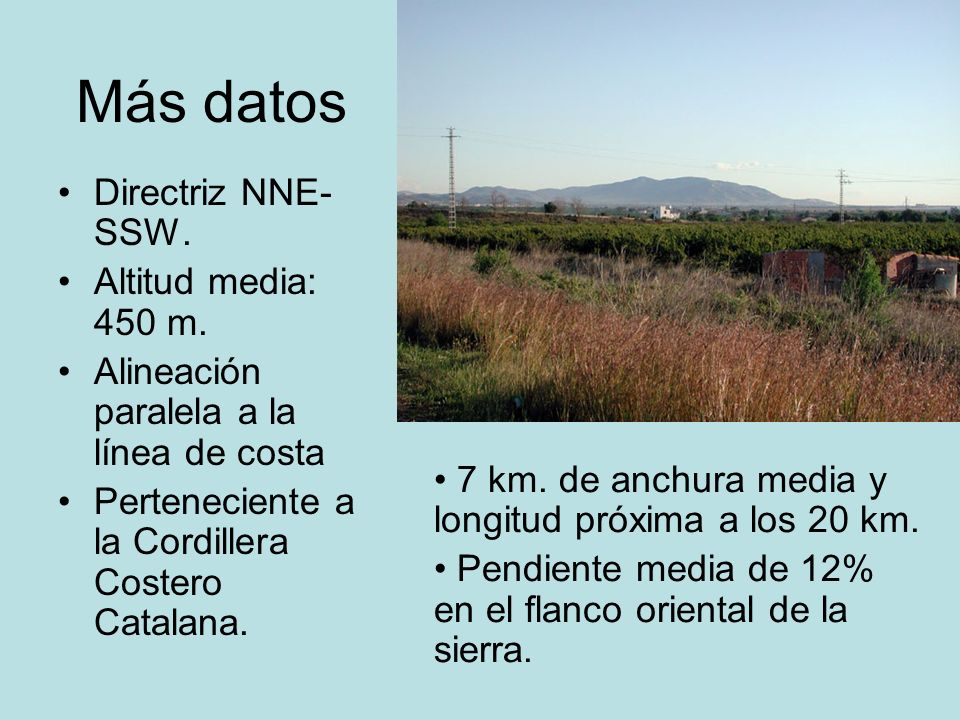 Más datos Directriz NNE-SSW. Altitud media: 450 m.