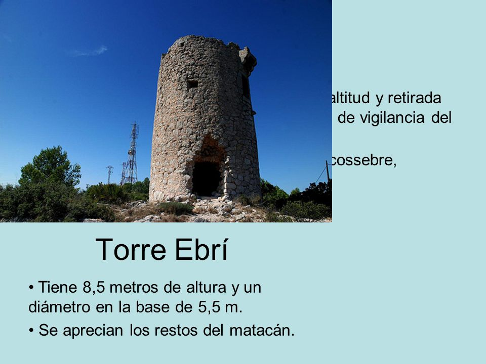 En término de Alcalà, a 499 metros de altitud y retirada del litoral, es una torre vigía del sistema de vigilancia del castillo de Xivert.