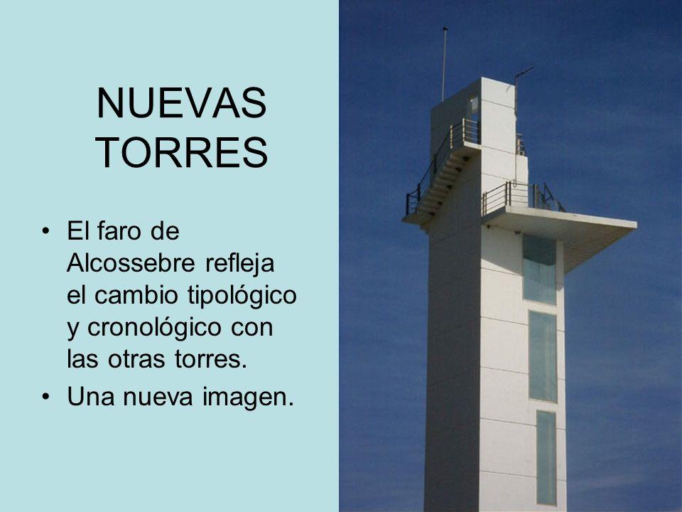 NUEVAS TORRESEl faro de Alcossebre refleja el cambio tipológico y cronológico con las otras torres.