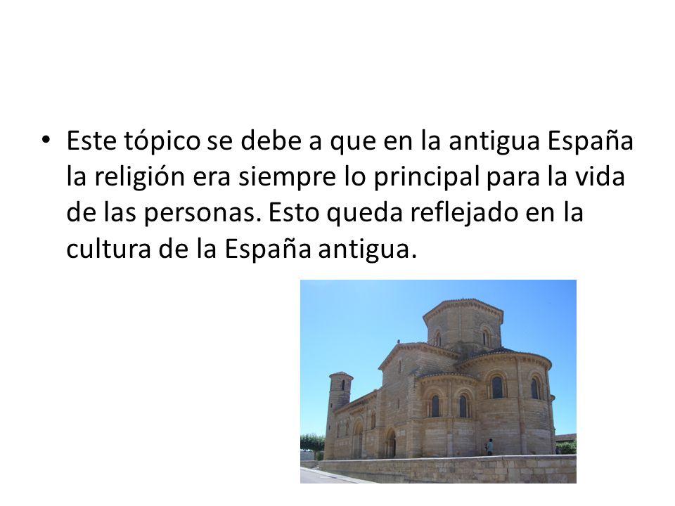 Este tópico se debe a que en la antigua España la religión era siempre lo principal para la vida de las personas.