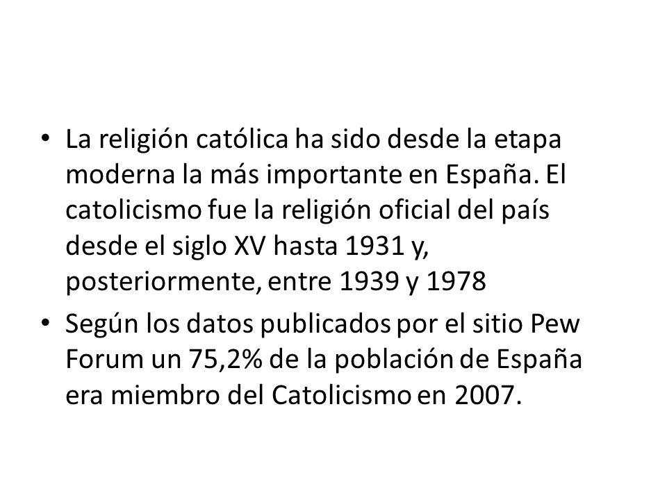 La religión católica ha sido desde la etapa moderna la más importante en España. El catolicismo fue la religión oficial del país desde el siglo XV hasta 1931 y, posteriormente, entre 1939 y 1978