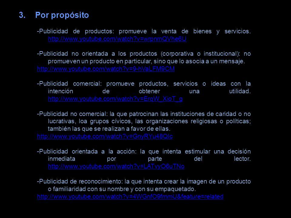 Por propósito -Publicidad de productos: promueve la venta de bienes y servicios. http://www.youtube.com/watch v=wrpnmQVhe6U.