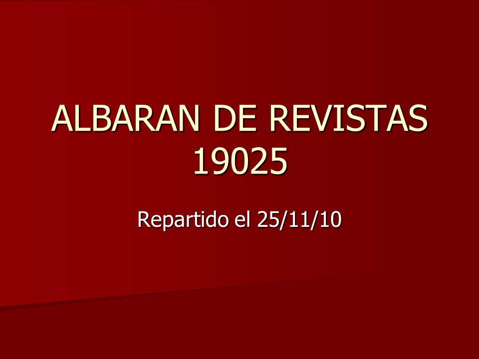 ALBARAN DE REVISTAS 19025 Repartido el 25/11/10