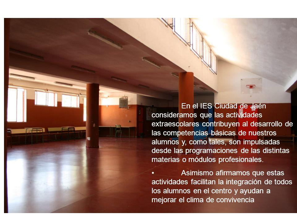 • En el IES Ciudad de Jaén consideramos que las actividades extraescolares contribuyen al desarrollo de las competencias básicas de nuestros alumnos y, como tales, son impulsadas desde las programaciones de las distintas materias o módulos profesionales.
