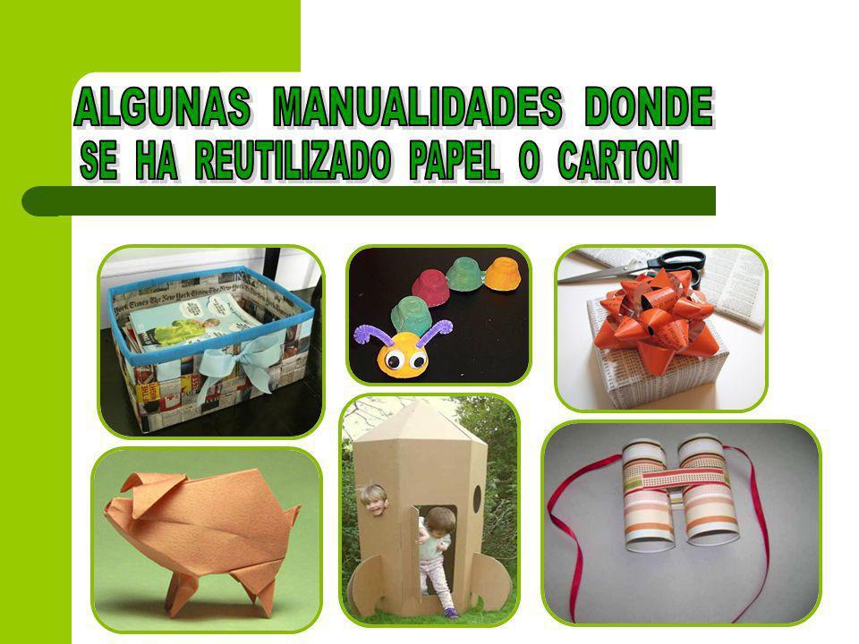 ALGUNAS MANUALIDADES DONDE SE HA REUTILIZADO PAPEL O CARTON