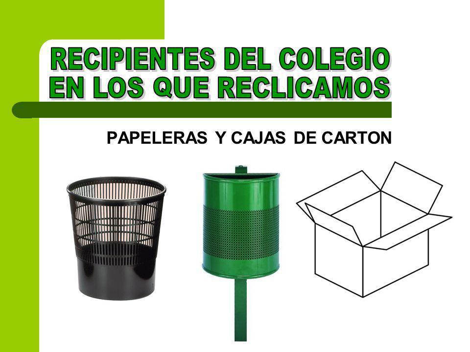 RECIPIENTES DEL COLEGIO PAPELERAS Y CAJAS DE CARTON