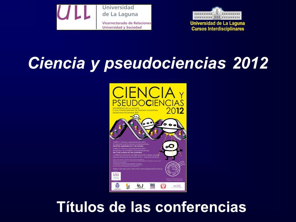 Ciencia y pseudociencias 2012 Títulos de las conferencias