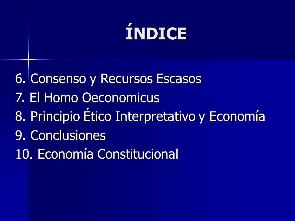ÍNDICE 6. Consenso y Recursos Escasos 7. El Homo Oeconomicus