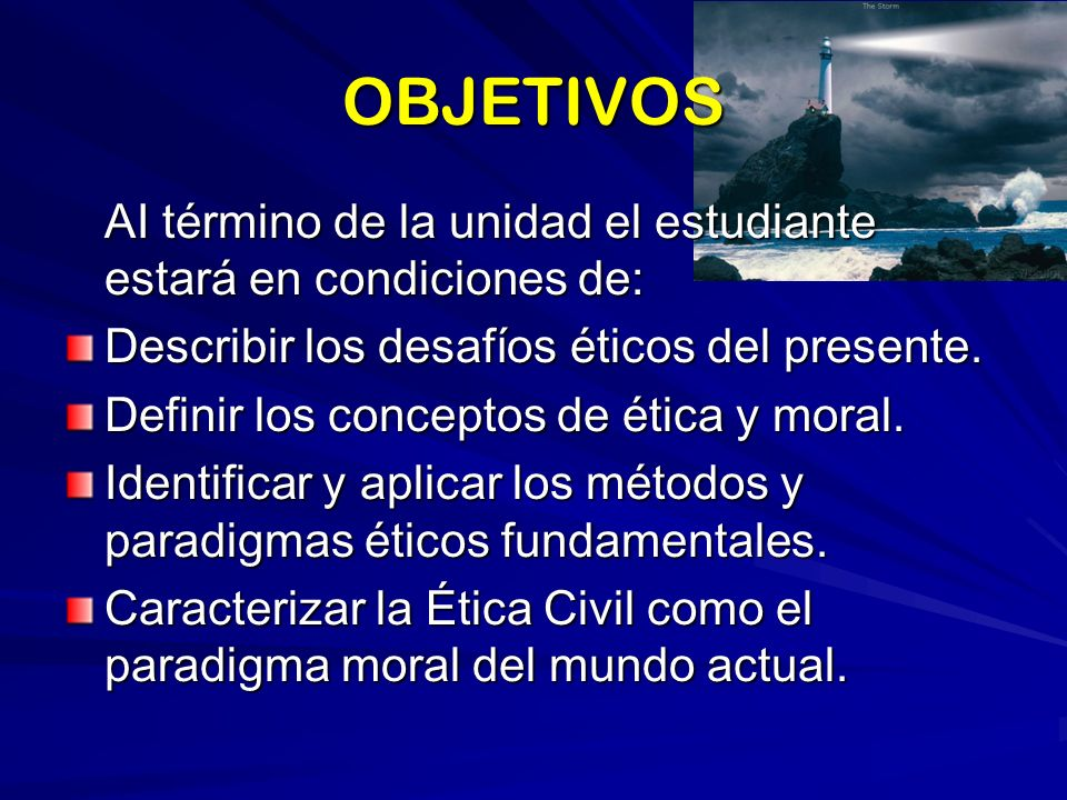 OBJETIVOS AI término de la unidad el estudiante estará en condiciones de: Describir los desafíos éticos del presente.