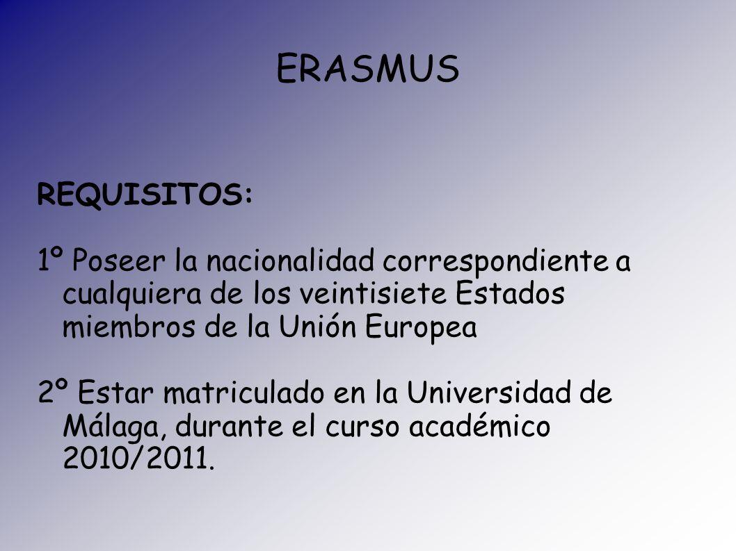 ERASMUS REQUISITOS: 1º Poseer la nacionalidad correspondiente a cualquiera de los veintisiete Estados miembros de la Unión Europea.