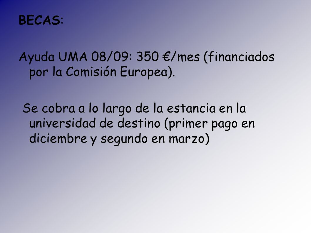 BECAS: Ayuda UMA 08/09: 350 €/mes (financiados por la Comisión Europea).