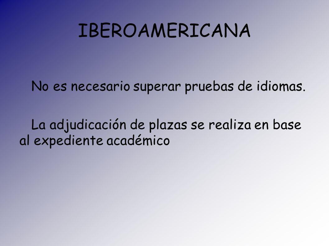 IBEROAMERICANA No es necesario superar pruebas de idiomas.