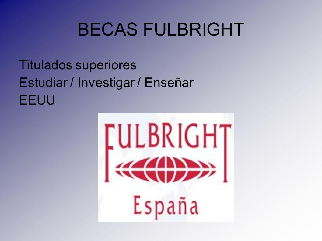 BECAS FULBRIGHT Titulados superiores Estudiar / Investigar / Enseñar