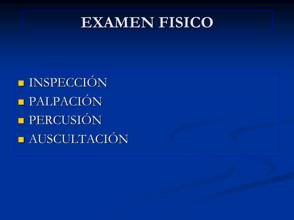 EXAMEN FISICO INSPECCIÓN PALPACIÓN PERCUSIÓN AUSCULTACIÓN