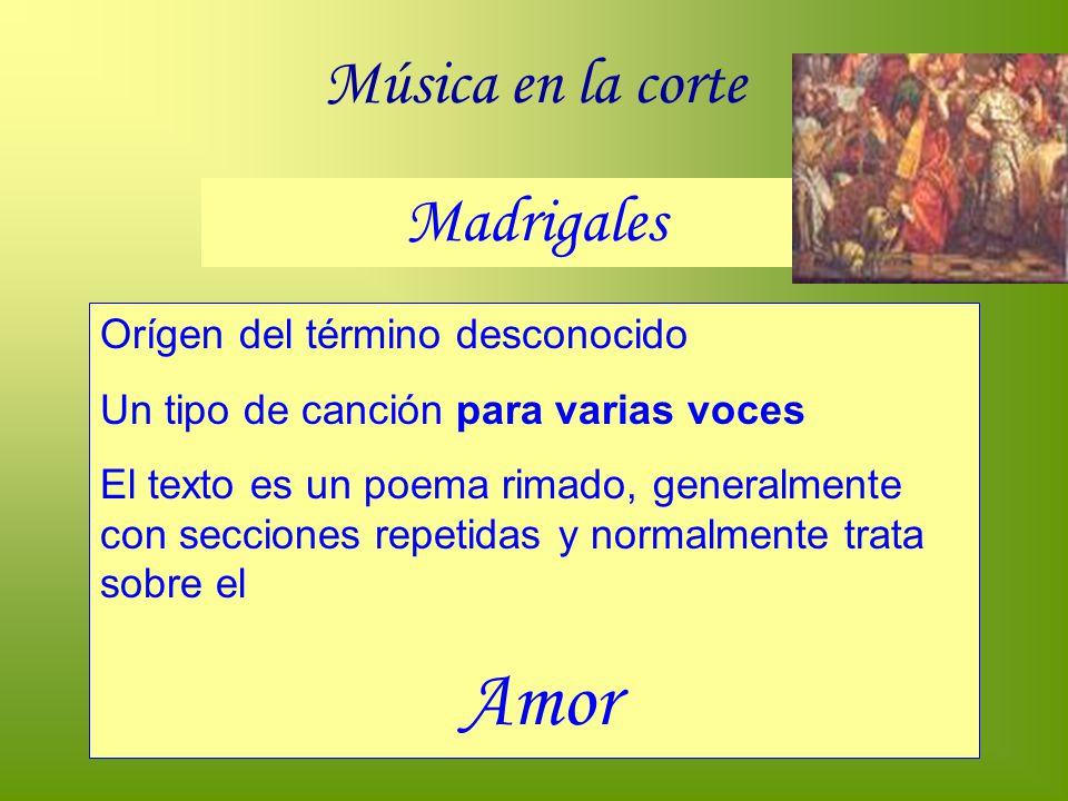 Música en la corte Madrigales Orígen del término desconocido