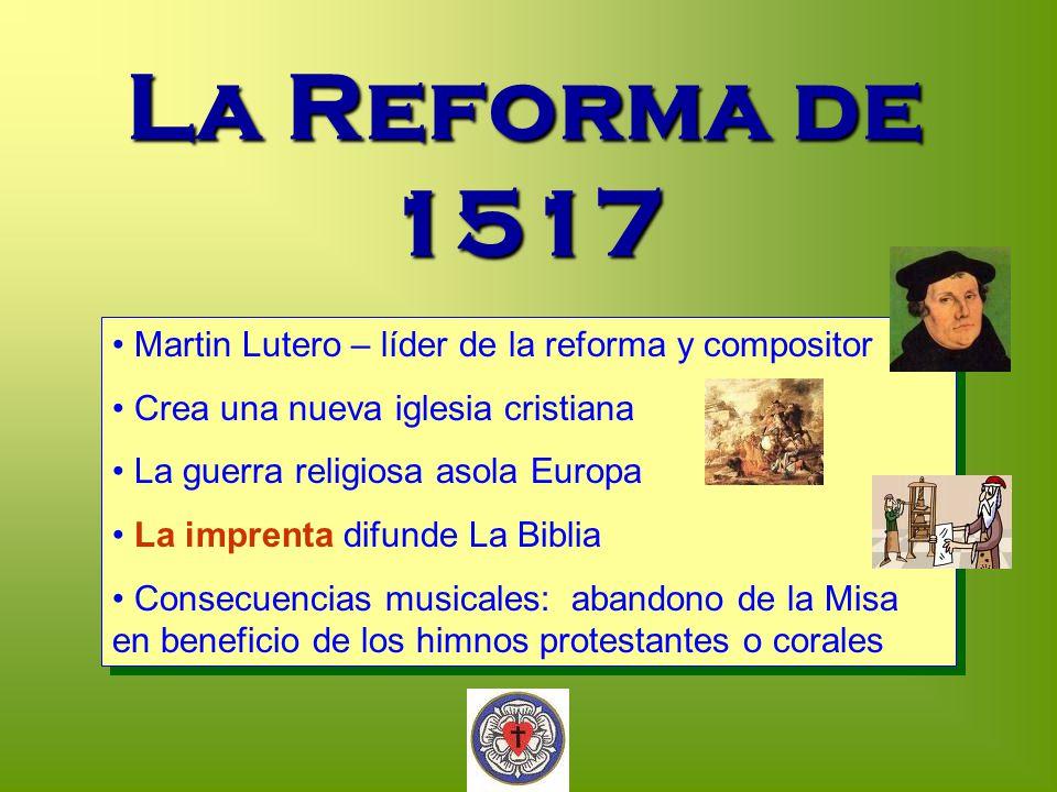 La Reforma de 1517 Martin Lutero – líder de la reforma y compositor