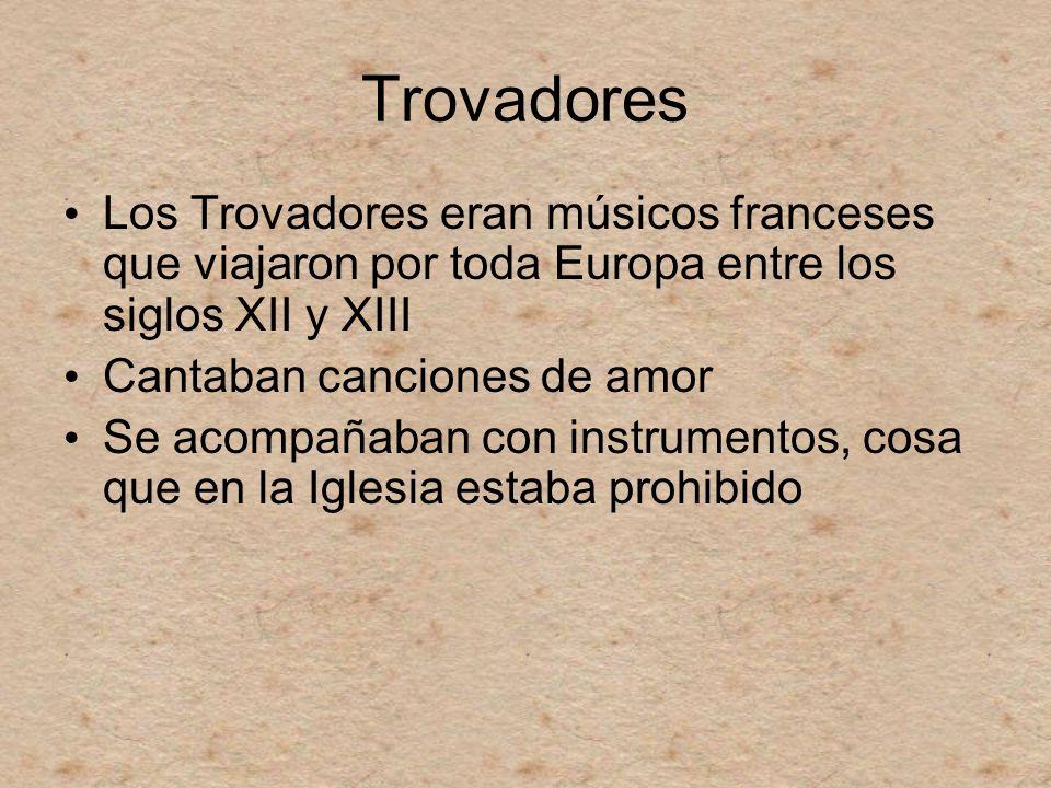 Trovadores Los Trovadores eran músicos franceses que viajaron por toda Europa entre los siglos XII y XIII.