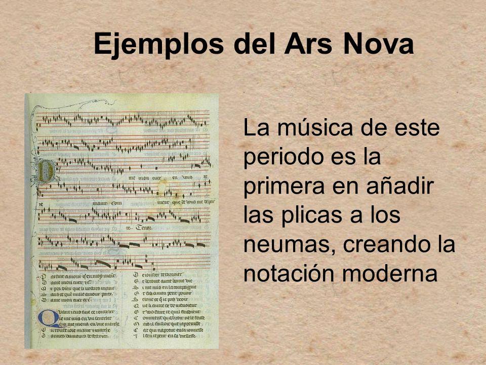 Ejemplos del Ars Nova La música de este periodo es la primera en añadir las plicas a los neumas, creando la notación moderna.