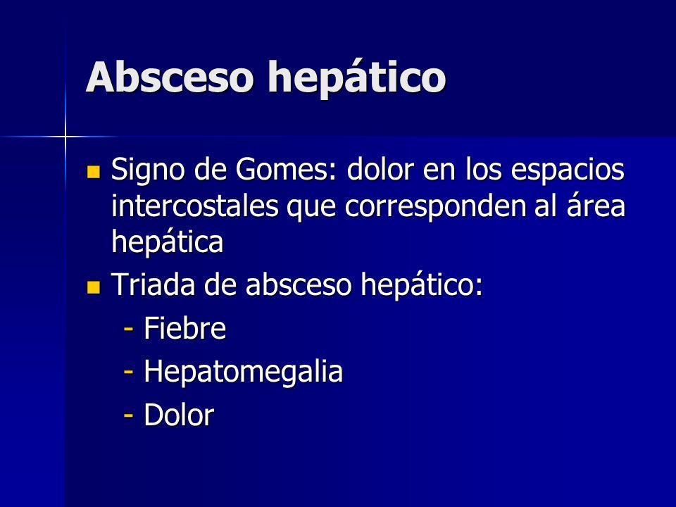 Absceso hepático Signo de Gomes: dolor en los espacios intercostales que corresponden al área hepática.