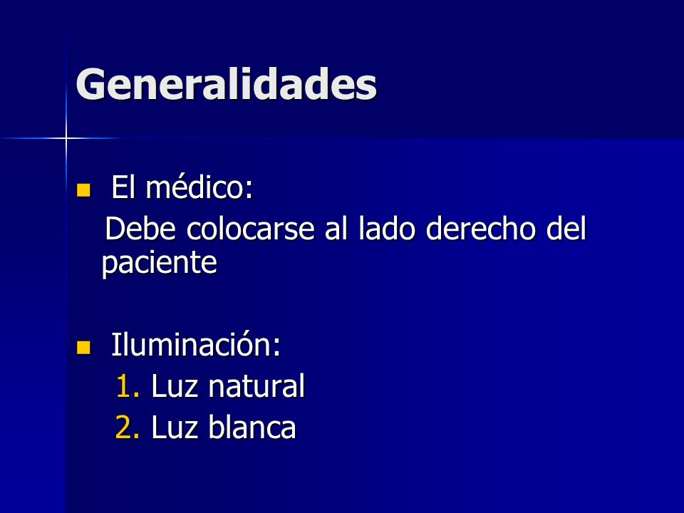 Generalidades El médico: Debe colocarse al lado derecho del paciente
