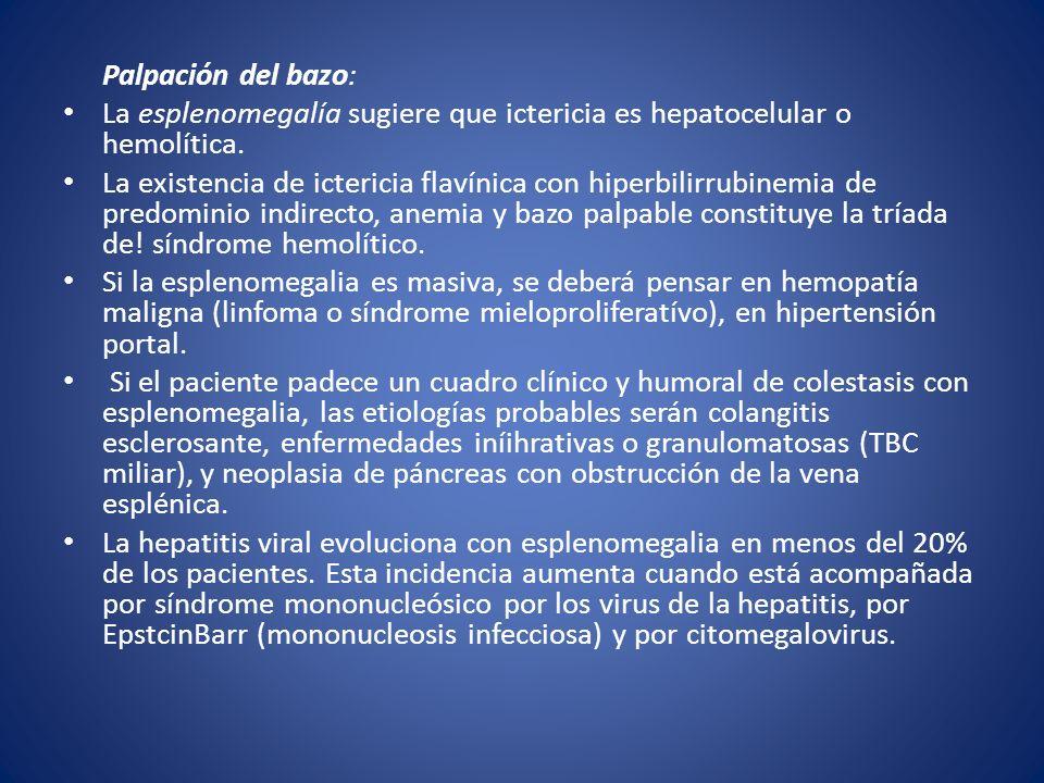 Palpación del bazo: La esplenomegalía sugiere que ictericia es hepatocelular o hemolítica.