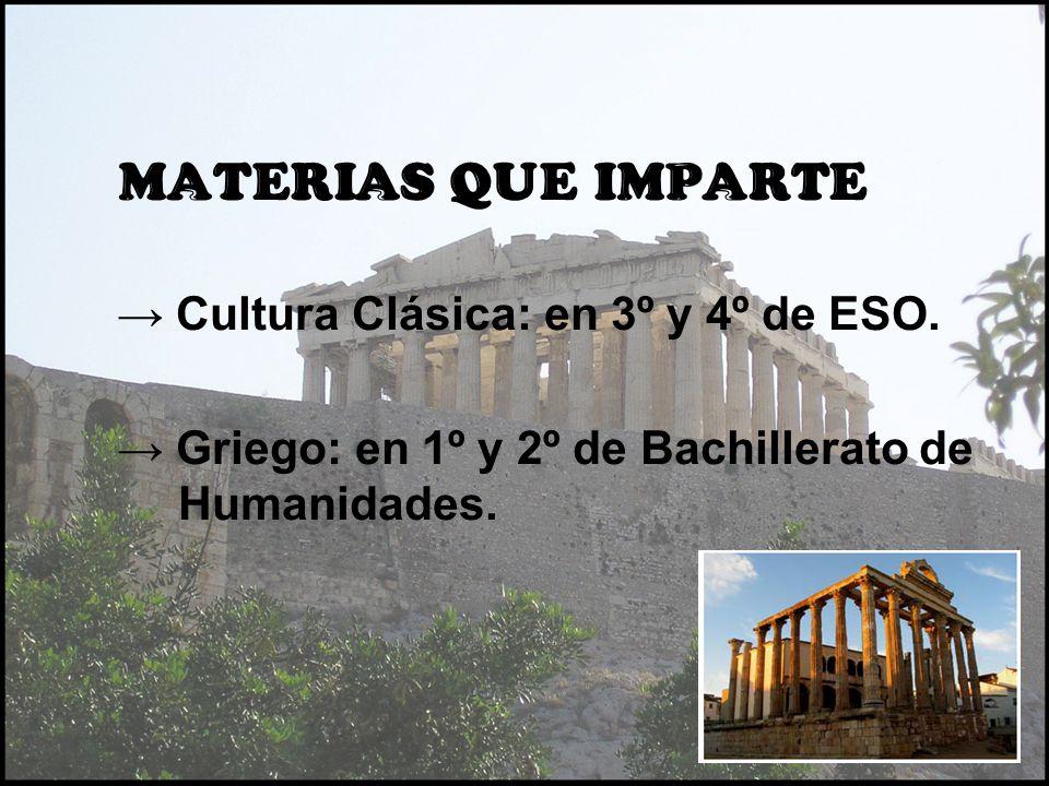 MATERIAS QUE IMPARTE → Cultura Clásica: en 3º y 4º de ESO.