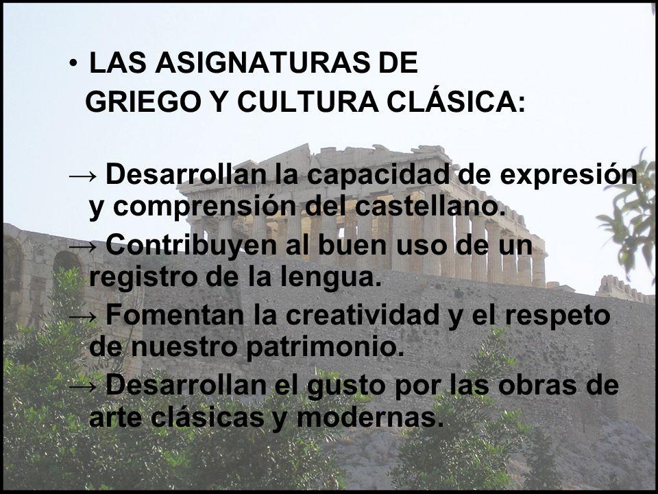 LAS ASIGNATURAS DE GRIEGO Y CULTURA CLÁSICA: → Desarrollan la capacidad de expresión y comprensión del castellano.