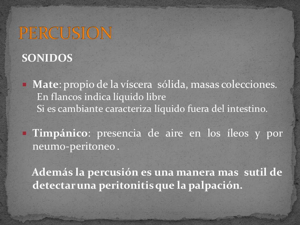 PERCUSION SONIDOS. Mate: propio de la víscera sólida, masas colecciones. En flancos indica líquido libre.