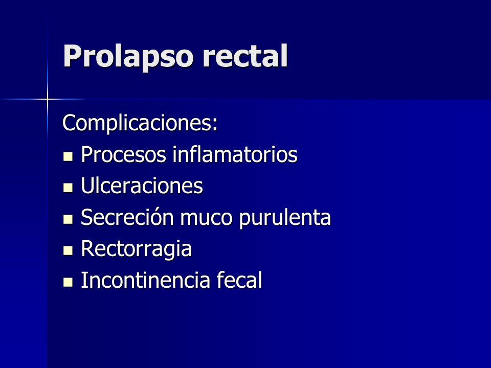 Prolapso rectal Complicaciones: Procesos inflamatorios Ulceraciones