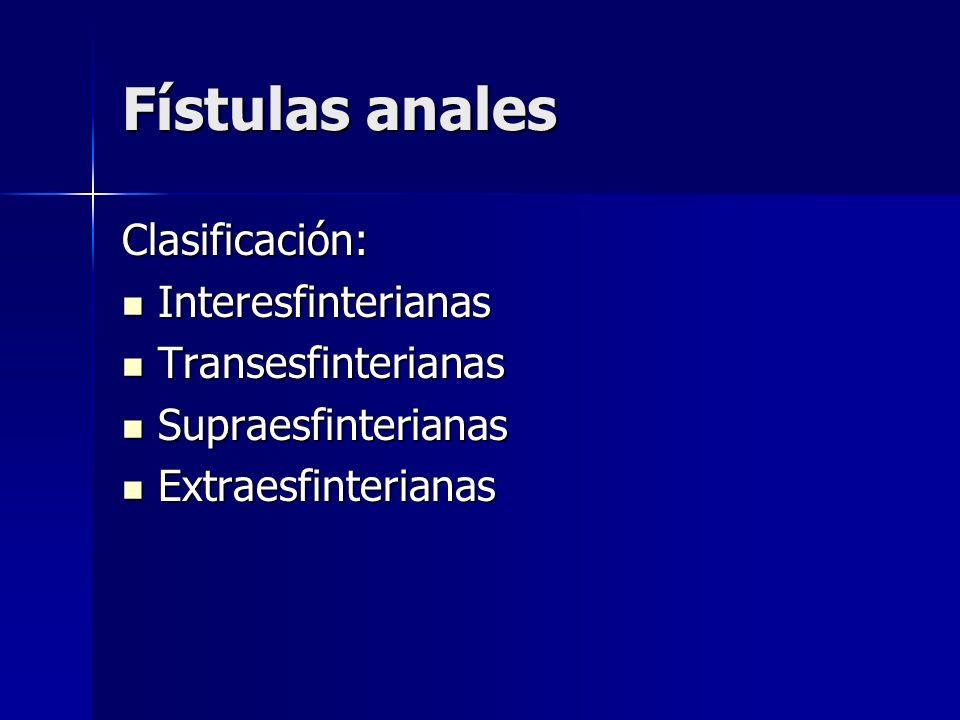 Fístulas anales Clasificación: Interesfinterianas Transesfinterianas