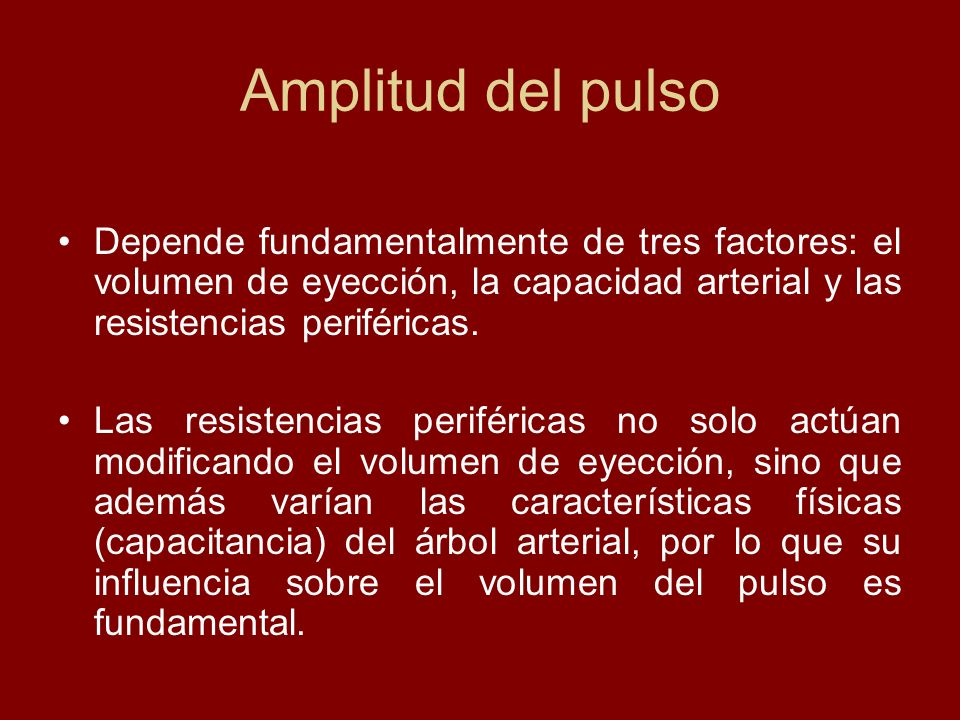 Amplitud del pulso Depende fundamentalmente de tres factores: el volumen de eyección, la capacidad arterial y las resistencias periféricas.
