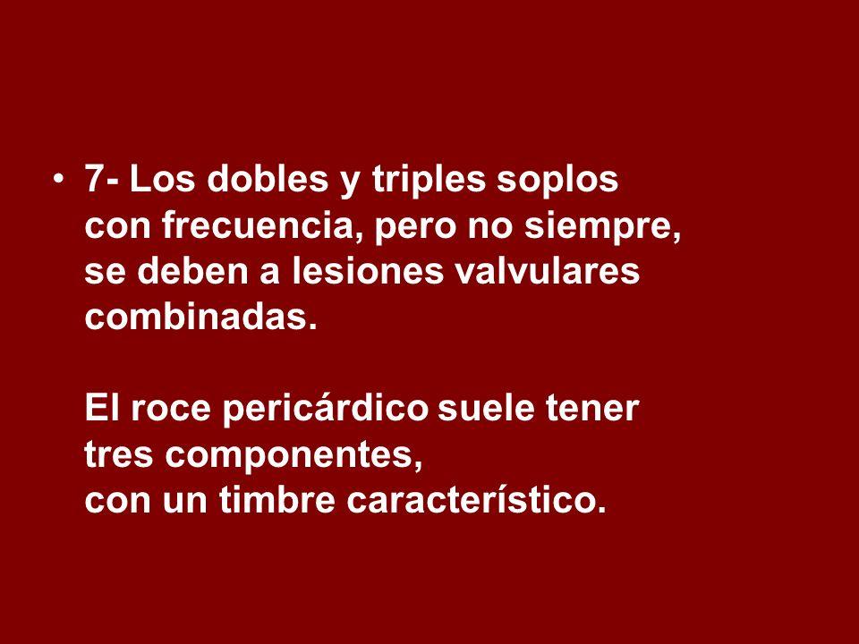 7- Los dobles y triples soplos con frecuencia, pero no siempre, se deben a lesiones valvulares combinadas.